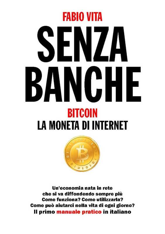 Fabio Vita Senza Banche Bitcoin La Moneta di Internet